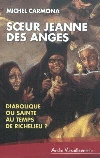 Soeur Jeanne des Anges : diabolique ou sainte au temps de Richelieu ?