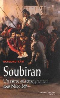 Soubiran : un escroc au renseignement sous Napoléon