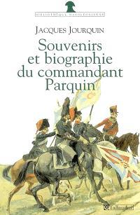 Souvenirs (1803-1814) et biographie (1815-1845) du commandant Parquin
