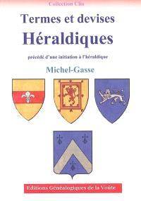 Termes et devises héraldiques : précédé d'une initiation à l'héraldique