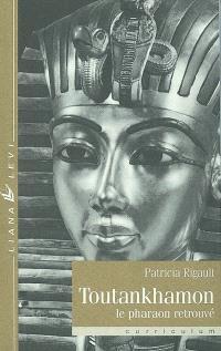 Toutankhamon : le pharaon retrouvé