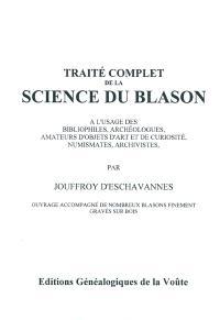 Traité complet de la science du blason : à l'usage des bibliophiles, archéologues, amateurs d'objets d'art et de curiosité, numismates, archivistes