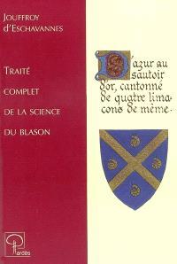 Traité complet de la science du blason : à l'usage des bibliophiles, archéologues, amateurs d'objets d'art et de curiosité, numismates, archivistes, artistes, etc.