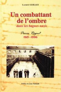Un combattant de l'ombre dans les bagnes nazis : Pierre Régent, 1921-1996