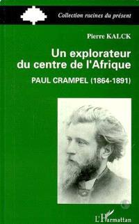 Un Explorateur du centre de l'Afrique : Paul Crampel 1864-1891