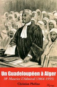 Un Guadeloupéen à Alger : Me Maurice L'Admiral (1864-1955)
