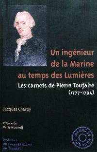 Un ingénieur de la Marine au temps des Lumières : les carnets de Pierre Toufaire (1777-1794)