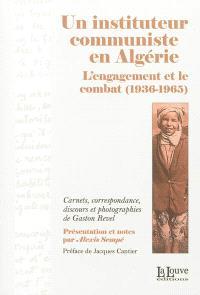 Un instituteur communiste en Algérie : l'engagement et le combat, 1936-1965