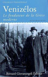 Venizélos : le fondateur de la Grèce moderne