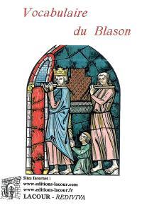 Vocabulaire du blason : recueil complet de tout ce qui intéresse l'art héraldique
