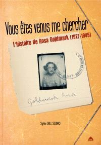 Vous êtes venus me chercher : l'histoire de Rosa Goldmark, 1927-1945