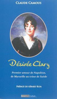 Désirée Clary : premier amour de Napoléon, de Marseille au trône de Suède