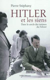 Hitler et les siens : dans le cercle des intimes du Führer