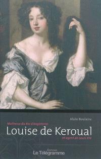 Louise de Keroual : maîtresse du roi d'Angleterre et agent de Louis XIV