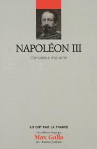 Napoléon III : l'empereur mal aimé