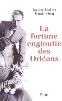 La fortune engloutie des Orléans