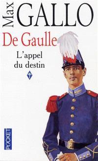 De Gaulle. Volume 1, L'appel du destin