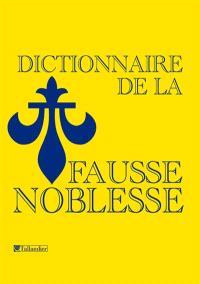 Dictionnaire de la fausse noblesse