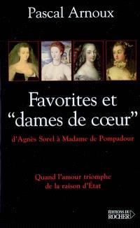 Favorites et dames de coeur : d'Agnès Sorel à Mme de Pompadour : quand l'amour triomphe de la raison d'état