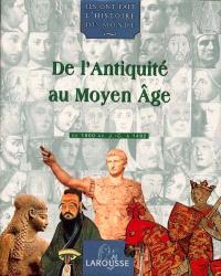 Ils ont fait l'histoire du monde. Volume 1, De l'Antiquité au Moyen Âge : de 1800 av. J.-C. à 1492