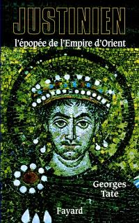 Justinien, 527-565 : l'apogée de l'empire d'Orient