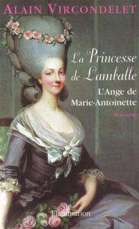 La princesse de Lamballe : l'ange de Marie-Antoinette : biographie