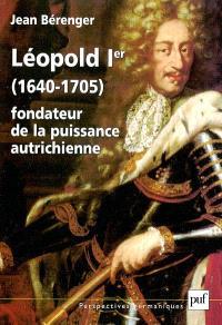 Léopold 1er : 1640-1705 : fondateur de la puissance autrichienne