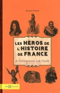 Les héros de l'histoire de France : de Vercingétorix à de Gaulle