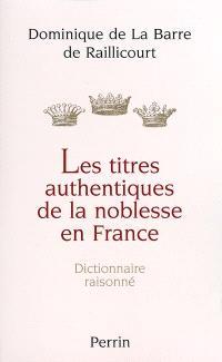 Les titres authentiques de la noblesse française : dictionnaire raisonné