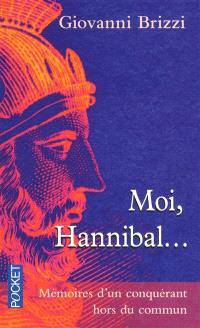 Moi, Hannibal... : mémoires d'un conquérant hors du commun