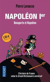 Napoléon Ier : Bonaparte contre Napoléon : textes extraits du Grand dictionnaire universel du XIXe siècle