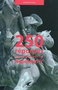 250 réponses à vos questions sur Napoléon 1er