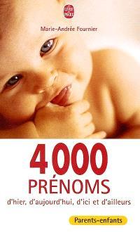4000 prénoms d'hier, d'aujourd'hui, d'ici et d'ailleurs : traditionnels ou nouveaux, mythologiques, historiques, régionaux, étrangers ou écologiques