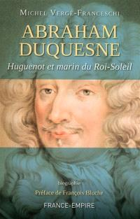 Abraham Duquesne : huguenot et marin du Roi-Soleil