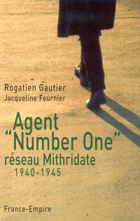 """Agent """"Number One"""" : réseau Mithridate 1940-1945"""