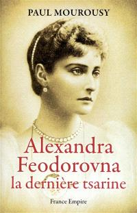 Alexandra Feodorovna : la dernière tsarine