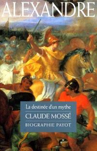 Alexandre le Grand : la destinée d'un mythe