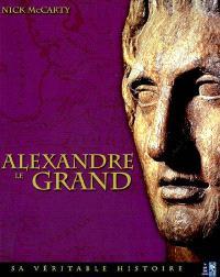 Alexandre le Grand : sa véritable histoire