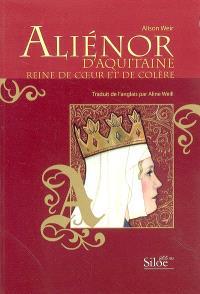 Aliénor d'Aquitaine : reine de coeur et de colère
