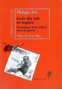 Avoir dix ans en Algérie : chroniques d'un enfant dans la guerre