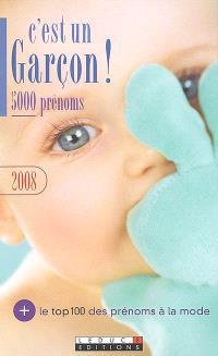 C'est un garçon ! 5.000 prénoms, 2008 : + le top 100 des prénoms à la mode