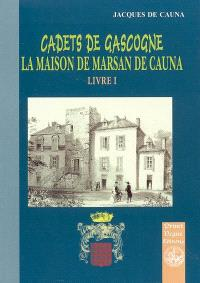 Cadets de Gascogne. Volume 1, La maison Marsan de Cauna