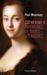 Catherine II : impératrice de toutes les Russies