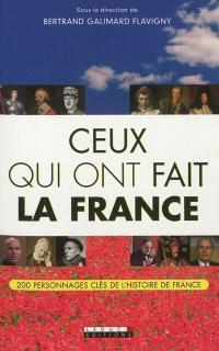 Ceux qui ont fait la France : 200 personnages clés de l'histoire de France