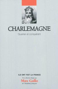 Charlemagne : guerrier et conquérant