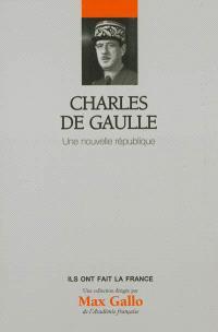 Charles De Gaulle : une nouvelle république