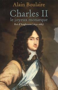 Charles II : le joyeux monarque : roi d'Angleterre (1630-1685)