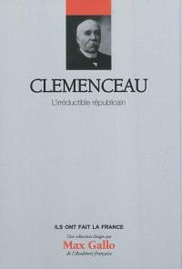 Clemenceau : l'irréductible républicain