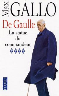 De Gaulle. Volume 4, La statue du commandeur