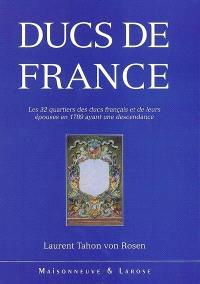 Ducs de France : les 32 quartiers des ducs français et de leurs épouses en 1789 ayant une descendance : essai de généalogie et d'héraldique critique